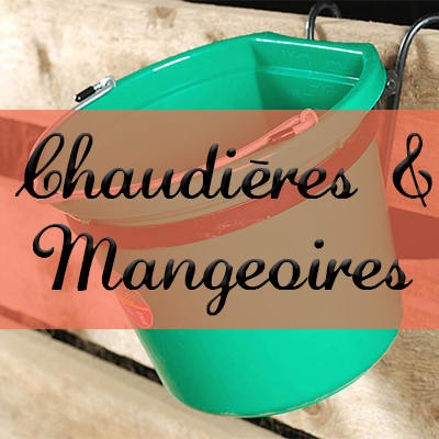 Chaudières & Mangeoires